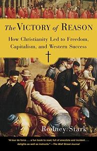 The Victory of Reason: How Christianity Led to Freedom, Capitalism, and Western Success (Repost)