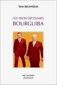 "Tahar Belkhodja, ""Les trois décennies Bourguiba"""