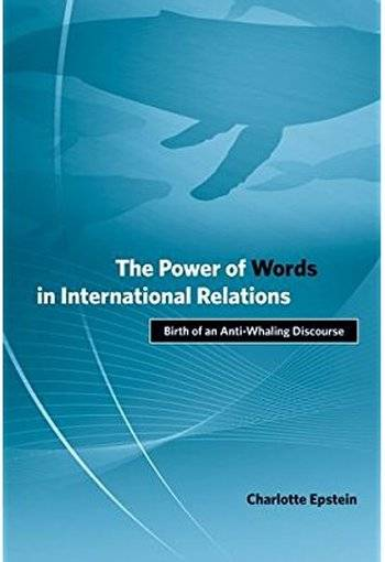 The Power of Words in International Relations: Birth of an Anti-Whaling Discourse [Repost]