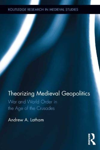 Theorizing Medieval Geopolitics: War and World Order in the Age of the Crusades