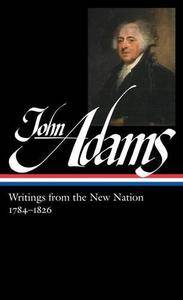 John Adams: Writings from the New Nation, 1784-1826 (Library of America)