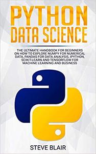 Python Data Science: The Ultimate Handbook for Beginners on How to Explore NumPy for Numerical Data, Pandas for Data Ana