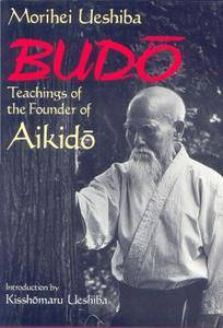 Budo. Teachings of the Founder of Aikido
