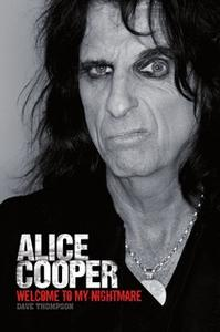 «Welcome To My Nightmare: The Alice Cooper Story» by Dave Thompson