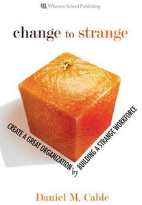 Change to Strange: Create a Great Organization by Building a Strange Workforce (repost)