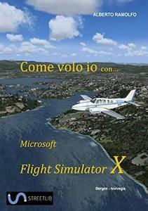 Come Volo Io con Microsoft Flight Simulator X [Kindle Edition]