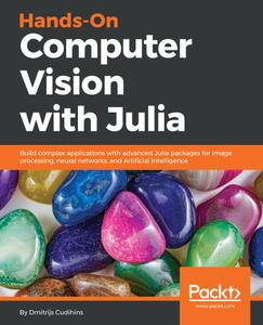 Hands-On Computer Vision with Julia: Build complex applications with advanced Julia packages for image processing, neural...