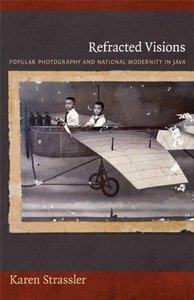 Refracted Visions: Popular Photography and National Modernity in Java (Repost)