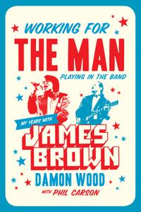 Working for the Man, Playing in the Band: My Years with James Brown (Repost)