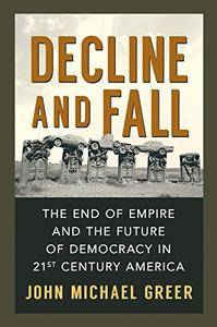Decline and Fall: The End of Empire and the Future of Democracy in 21st Century America (Repost)