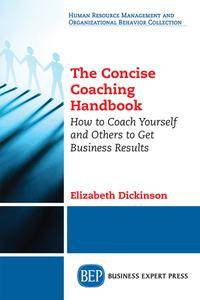 The Concise Coaching Handbook: How to Coach Yourself and Others to Get Business Results
