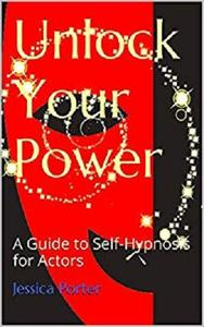 Unlock Your Power: A Guide to Self-Hypnosis for Actors
