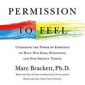 Permission to Feel: Unlocking the Power of Emotions to Help Our Kids, Ourselves, and Our Society Thrive [Audiobook]