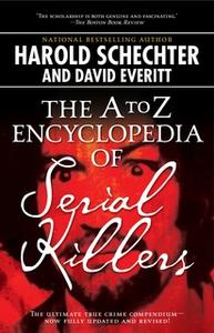 «The A to Z Encyclopedia of Serial Killers» by Harold Schechter