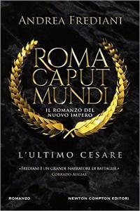 Roma caput mundi - Il romanzo del nuovo impero - L'ultimo Cesare - Andrea Frediani