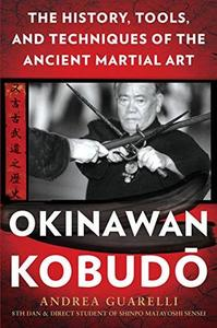 Okinawan Kobudo: The History, Tools, and Techniques of the Ancient Martial Art (Repost)
