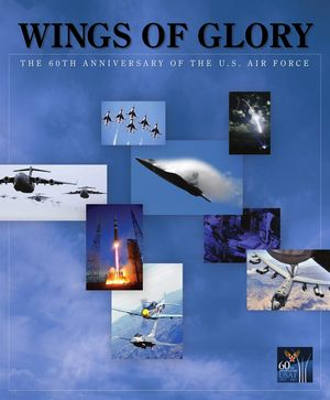 Wings of Glory: The 60th Anniversary of the U.S. Air Force