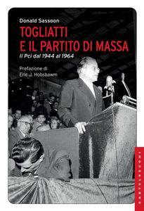 Donald Sassoon - Togliatti e il partito di massa. Il PCI dal 1944 al 1964 [Repost]