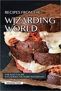 Recipes from the Wizarding World: A Muggle's Guide to Cooking the Harry Potter way!