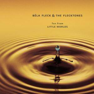 Béla Fleck & The Flecktones - Ten From Little Worlds (2003)
