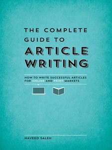 The Complete Guide to Article Writing: How to Write Successful Articles for Online and Print Markets (repost)