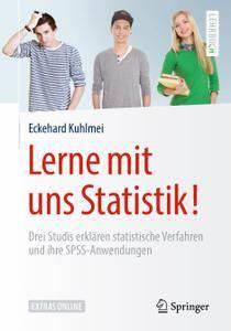 Lerne mit uns Statistik!: Drei Studis erklären statistische Verfahren und ihre SPSS-Anwendungen