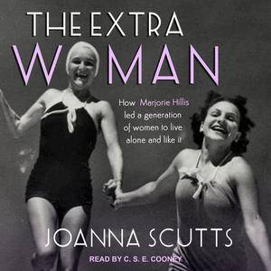 The Extra Woman: How Marjorie Hillis Led a Generation of Women to Live Alone and Like It [Audiobook]