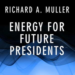 «Energy for Future Presidents: The Science Behind the Headlines» by Richard A. Muller