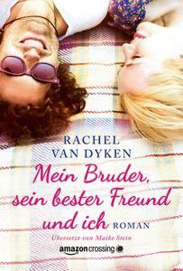 Rachel Van Dyken - Mein Bruder, sein bester Freund und ich
