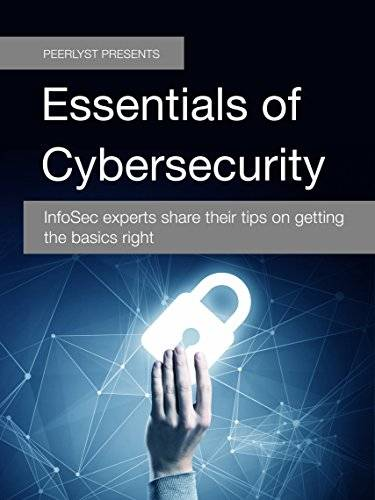 Essentials of Cybersecurity: InfoSec experts share their tips on getting the basics right