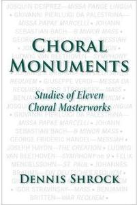 Choral Monuments: Studies of Eleven Choral Masterworks [Repost]