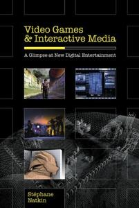 Video Games and Interactive Media: A Glimpse at New Digital Entertainment (Repost)