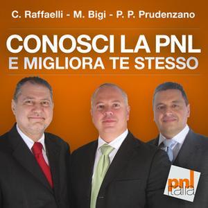 «Conosci la PNL e migliora te stesso» by Massimo Bigi,Pietro Paolo Prudenzano,Carlo Raffaelli