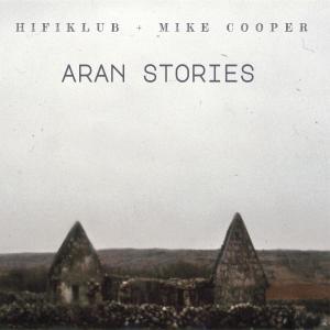 Hifiklub & Mike Cooper - Aran Stories (2019)