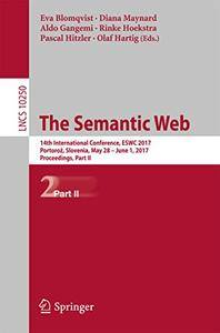 The Semantic Web: 14th International Conference, ESWC 2017, Portoroz, Slovenia, May 28 - June 1, 2017, Proceedings[Repost]