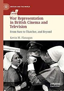 War Representation in British Cinema and Television: From Suez to Thatcher, and Beyond