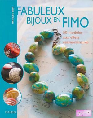 Fabuleux Bijoux En Pate Fimo - 50 Modeles Aux Effets Extraordinaires