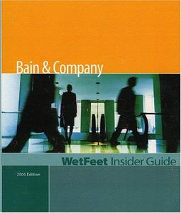 Bain and Company: The WetFeet Insider Guide (2005 Edition)