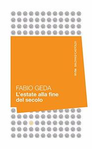 L'estate alla fine del secolo - Fabio Geda