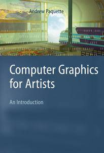 """""""Computer Graphics for Artists: An Introduction"""" by Andrew Paquette"""