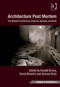 Architecture Post Mortem: The Diastolic Architecture of Decline, Dystopia, and Death