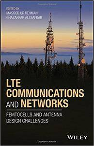 LTE Communications and Networks: Femtocells and Antenna Design Challenges