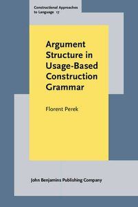 Argument Structure in Usage-Based Construction Grammar: Experimental and corpus-based perspectives