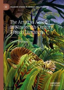 The Artist as Animal in Nineteenth-Century French Literature