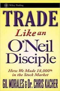 Trade Like an O'Neil Disciple: How We Made 18,000% in the Stock Market (repost)