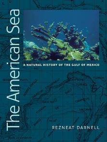 The American Sea : A Natural History of the Gulf of Mexico