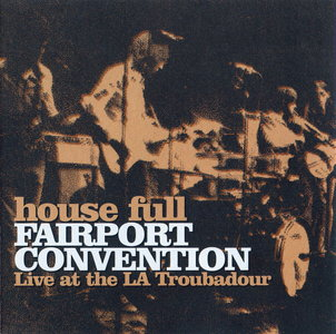 Fairport Convention - House Full: Live at the LA Troubadour 1970 (1986) Expanded Remastered Reissue 2001 [Re-Up]