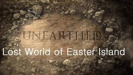 Science Channel - Unearthed: Lost World of Easter Island (2018)