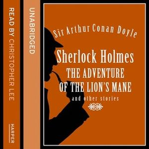 «Sherlock Holmes: The Adventure of the Lion's Mane and Other Stories» by Sir Arthur Conan Doyle