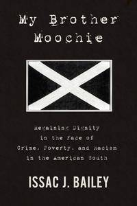 My Brother Moochie: Regaining Dignity in the Midst of Crime, Poverty, and Racism in the American South